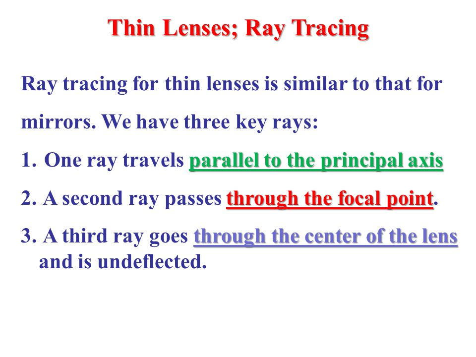 Thin Lenses; Ray Tracing Ray tracing for thin lenses is similar to that for mirrors.