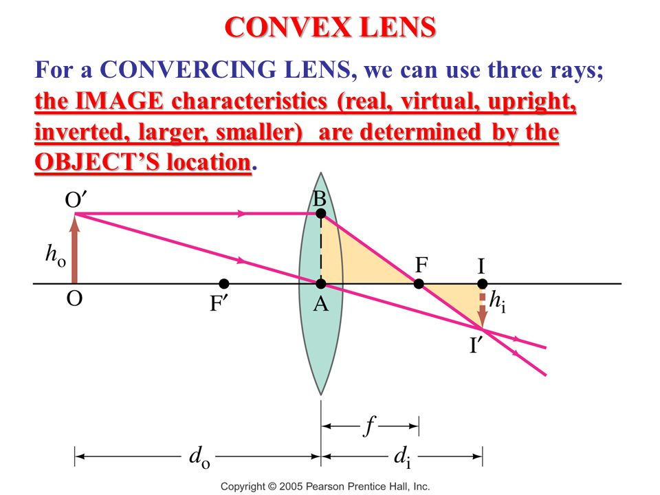 CONVEX LENS the IMAGE characteristics (real, virtual, upright, inverted, larger, smaller) are determined by the OBJECT'S location For a CONVERCING LENS, we can use three rays; the IMAGE characteristics (real, virtual, upright, inverted, larger, smaller) are determined by the OBJECT'S location.