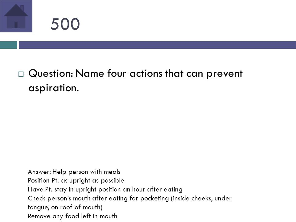 500  Question: Name four actions that can prevent aspiration.