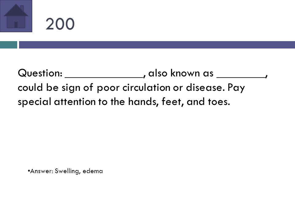 200 Question: _____________, also known as ________, could be sign of poor circulation or disease.