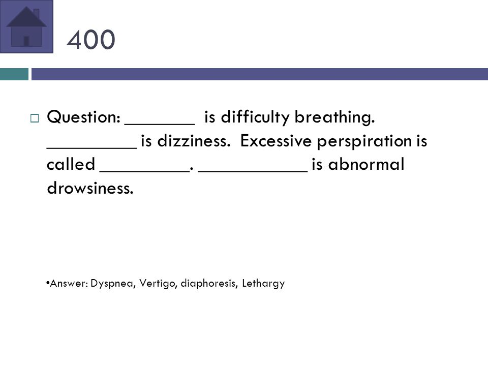 400  Question: _______ is difficulty breathing. _________ is dizziness.