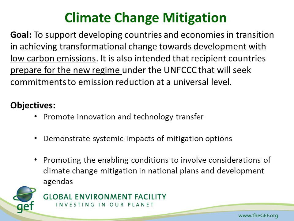 Climate Change Mitigation Goal: To support developing countries and economies in transition in achieving transformational change towards development with low carbon emissions.