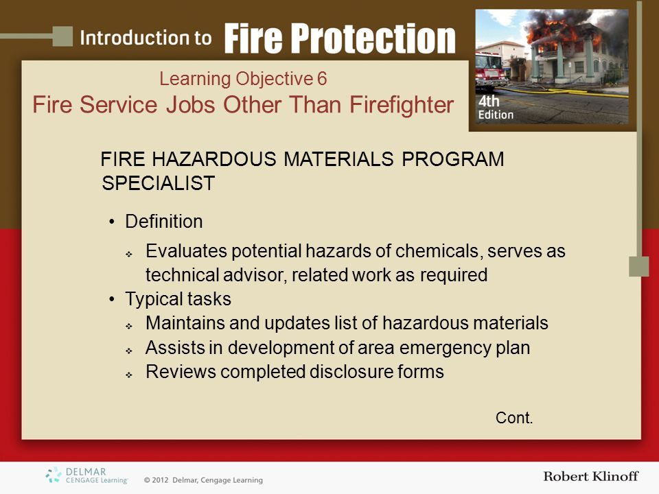 FIRE HAZARDOUS MATERIALS PROGRAM SPECIALIST Definition  Evaluates potential hazards of chemicals, serves as technical advisor, related work as required Typical tasks  Maintains and updates list of hazardous materials  Assists in development of area emergency plan  Reviews completed disclosure forms Cont.
