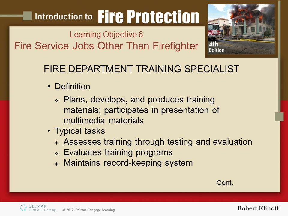 FIRE DEPARTMENT TRAINING SPECIALIST Definition  Plans, develops, and produces training materials; participates in presentation of multimedia materials Typical tasks  Assesses training through testing and evaluation  Evaluates training programs  Maintains record-keeping system Cont.