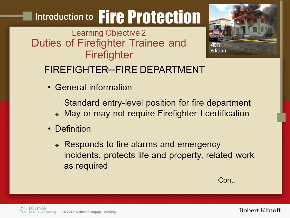 FIREFIGHTER─FIRE DEPARTMENT General information  Standard entry-level position for fire department  May or may not require Firefighter I certification Definition  Responds to fire alarms and emergency incidents, protects life and property, related work as required Cont.