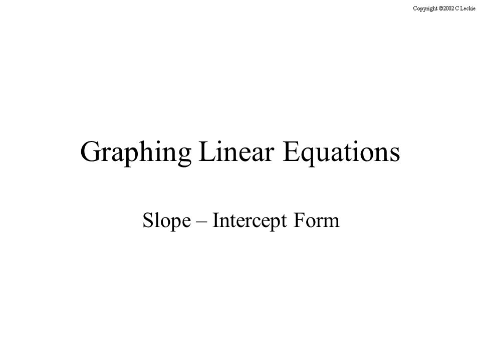 Graphing Linear Equations Slope Intercept Form Ppt Download
