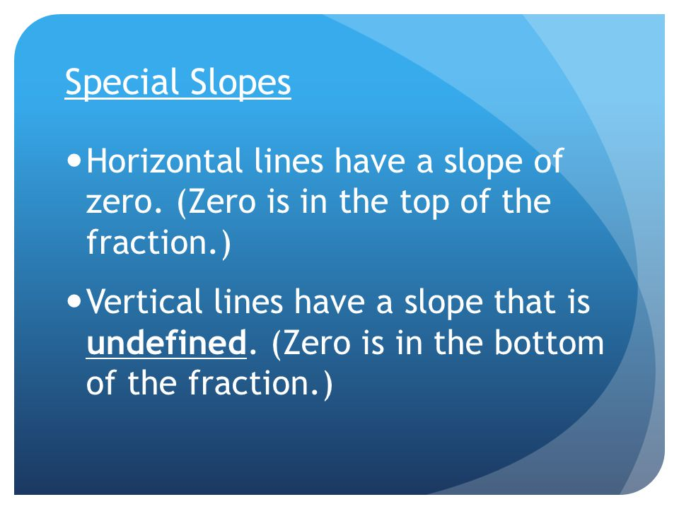 Special Slopes Horizontal lines have a slope of zero.