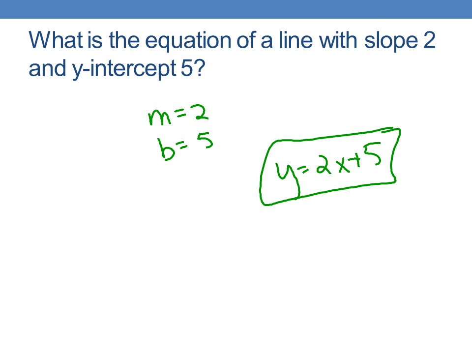 What is the equation of a line with slope 2 and y-intercept 5