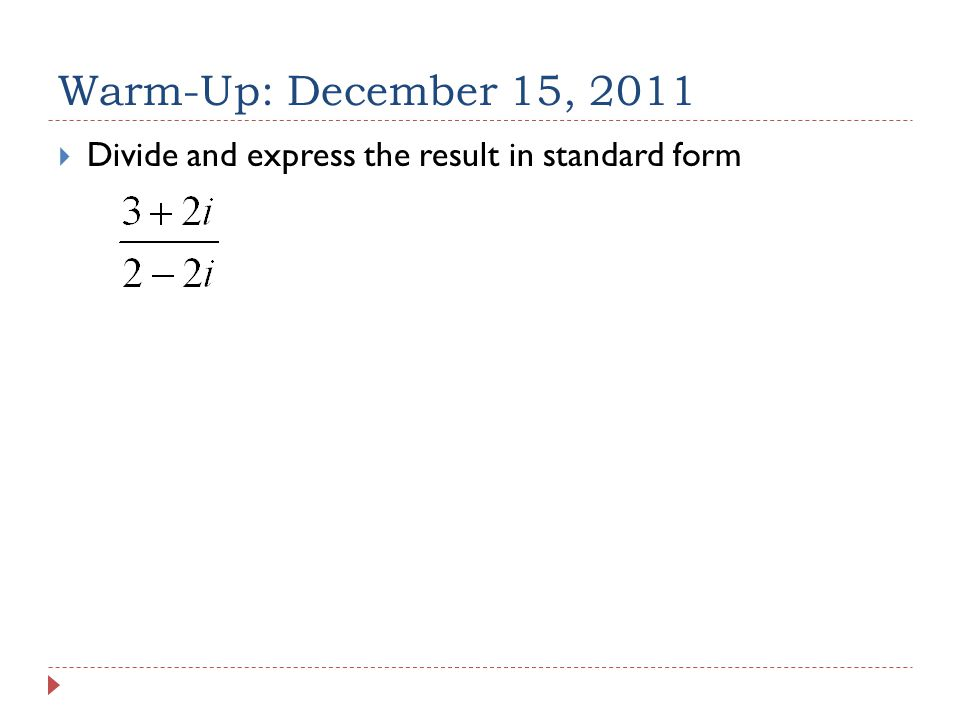 Warm-Up: December 15, 2011  Divide and express the result in standard form