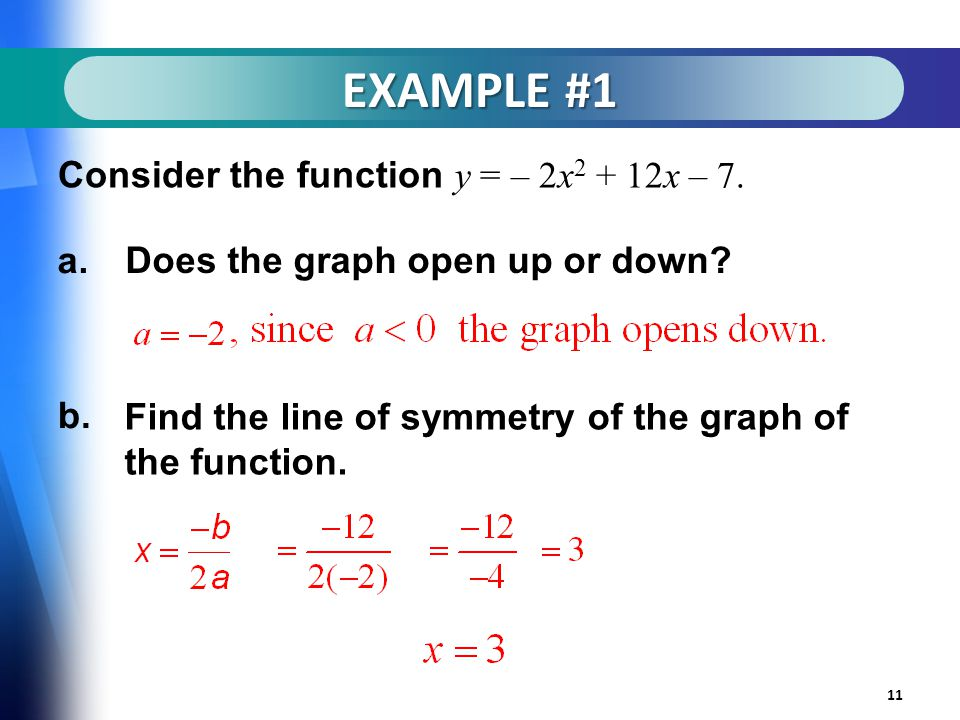 EXAMPLE #1 11 Consider the function y = – 2x x – 7.