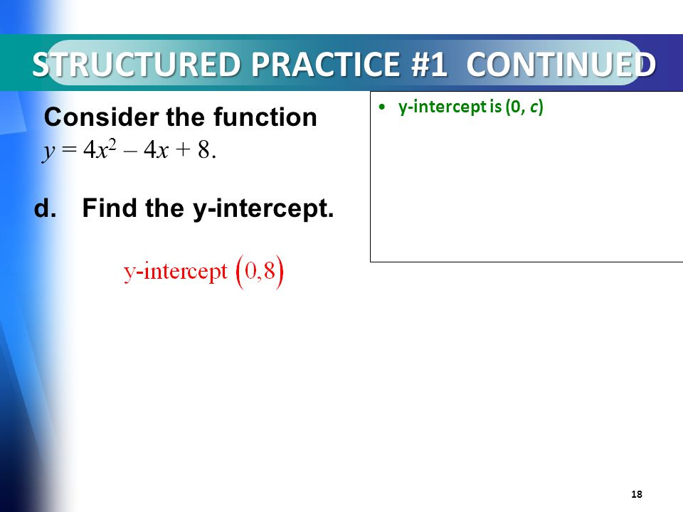 STRUCTURED PRACTICE #1 CONTINUED 18 Consider the function y = 4x 2 – 4x + 8.