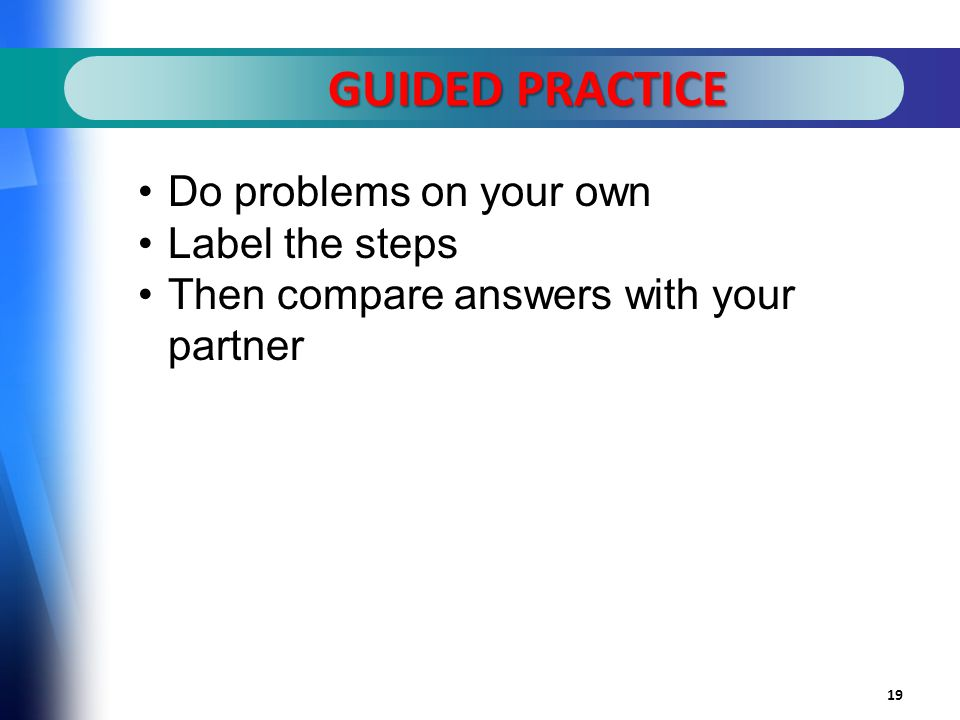 GUIDED PRACTICE 19 Do problems on your own Label the steps Then compare answers with your partner