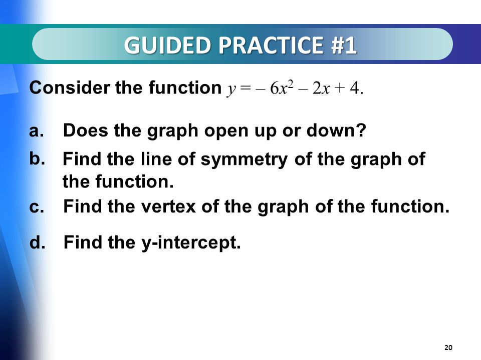GUIDED PRACTICE #1 20 Consider the function y = – 6x 2 – 2x + 4.