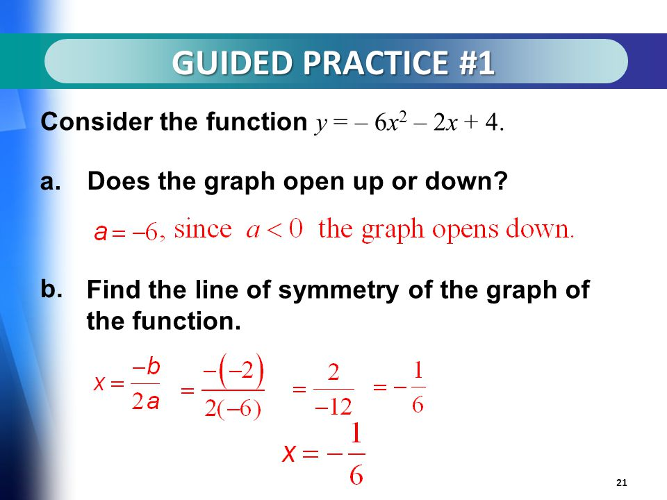 GUIDED PRACTICE #1 21 Consider the function y = – 6x 2 – 2x + 4.