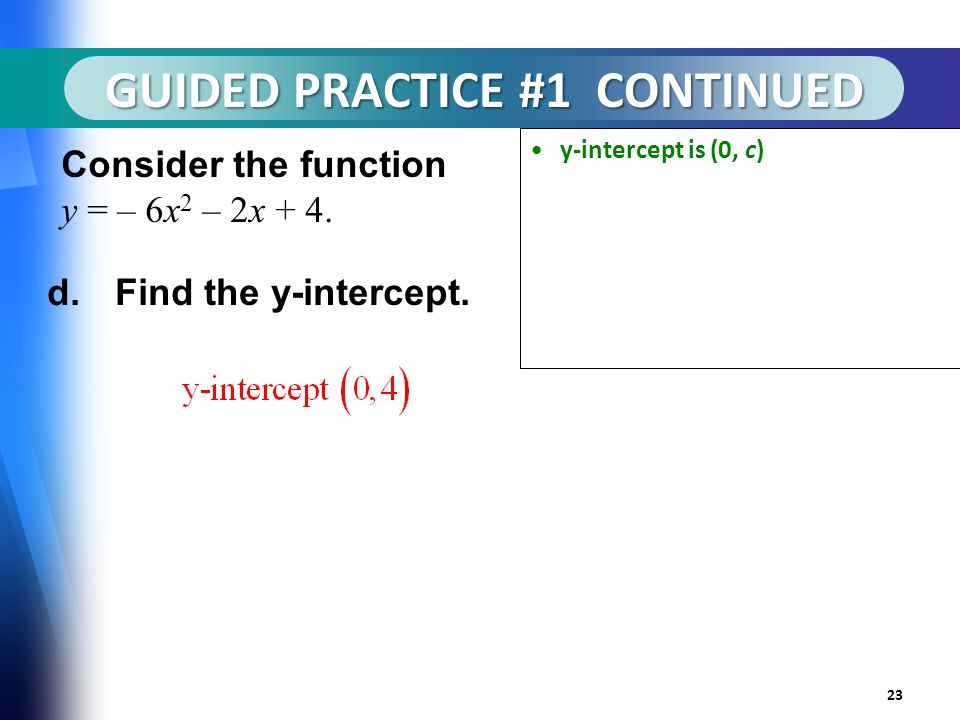 GUIDED PRACTICE #1 CONTINUED 23 Consider the function y = – 6x 2 – 2x + 4.
