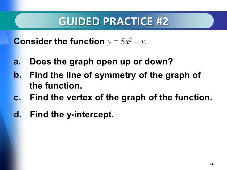 GUIDED PRACTICE #2 24 Consider the function y = 5x 2 – x.