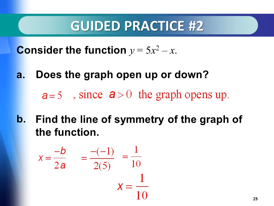 GUIDED PRACTICE #2 25 Consider the function y = 5x 2 – x.