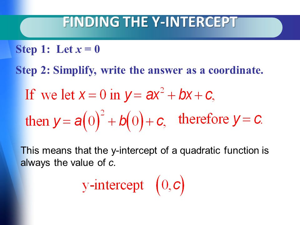 FINDING THE Y-INTERCEPT Step 1: Let x = 0 Step 2: Simplify, write the answer as a coordinate.