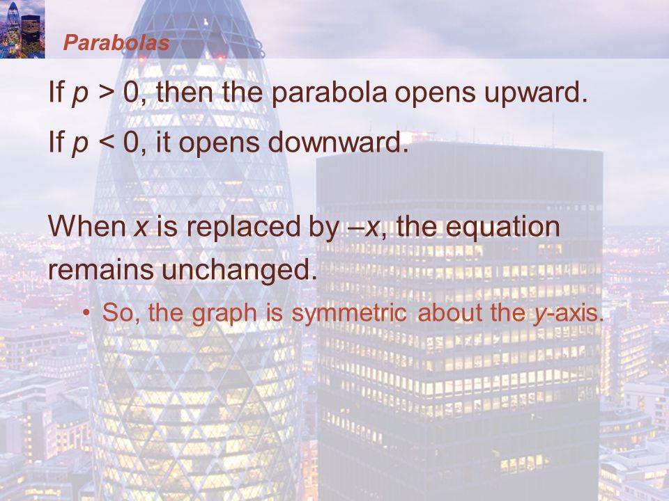 Parabolas If p > 0, then the parabola opens upward.