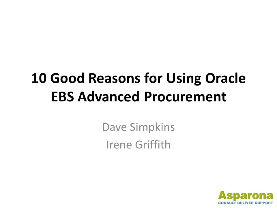 10 Good Reasons for Using Oracle EBS Advanced Procurement Dave Simpkins Irene Griffith