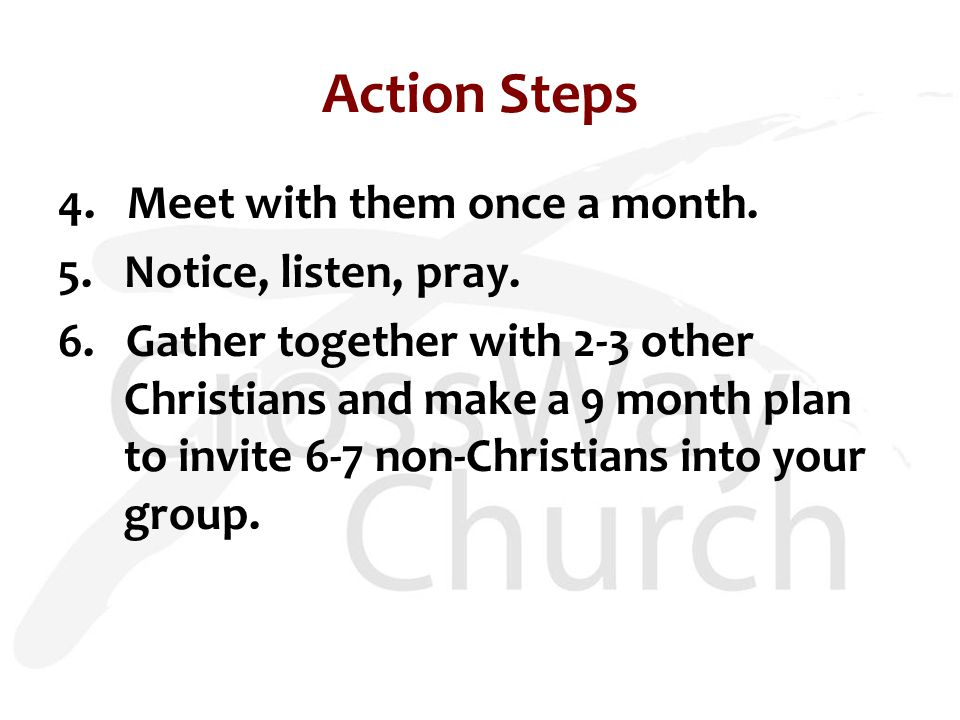 4. Meet with them once a month. 5. Notice, listen, pray.