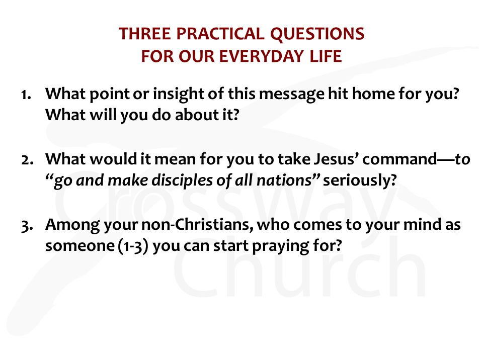THREE PRACTICAL QUESTIONS FOR OUR EVERYDAY LIFE 1.What point or insight of this message hit home for you.