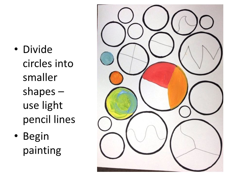 Divide circles into smaller shapes – use light pencil lines Begin painting