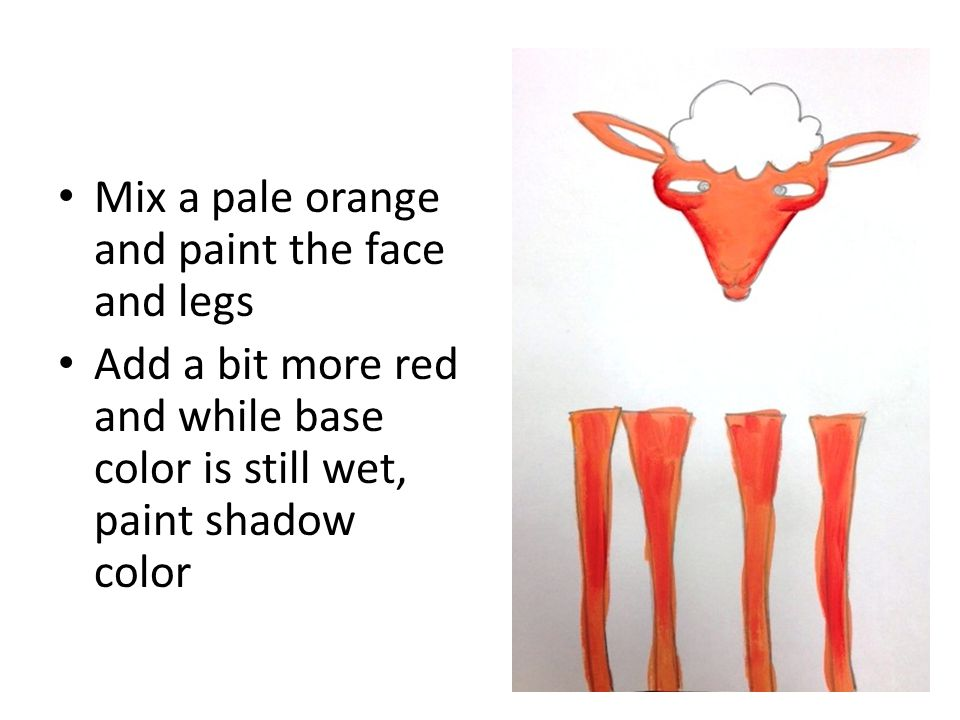 Mix a pale orange and paint the face and legs Add a bit more red and while base color is still wet, paint shadow color