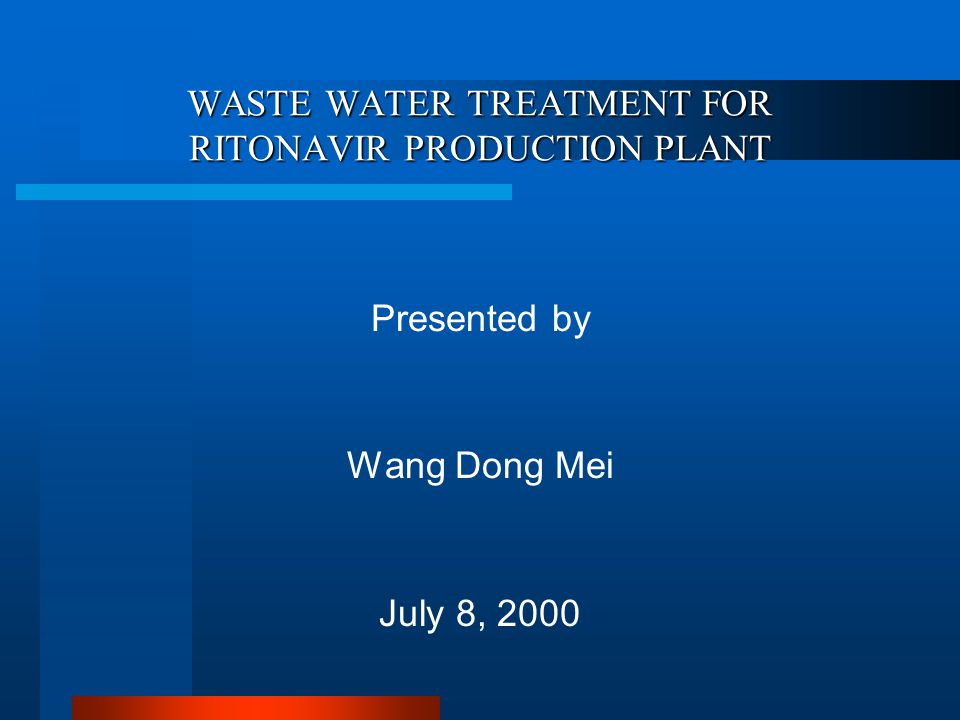WASTE WATER TREATMENT FOR RITONAVIR PRODUCTION PLANT Presented by Wang Dong Mei July 8, 2000