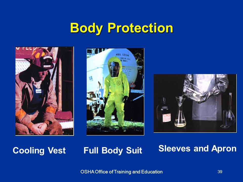 OSHA Office of Training and Education 39 Cooling Vest Sleeves and Apron Body Protection Full Body Suit