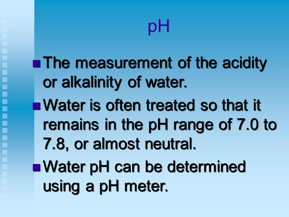 pH The measurement of the acidity or alkalinity of water.