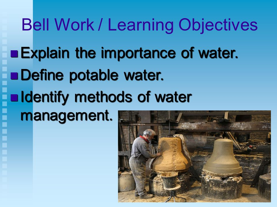 Bell Work / Learning Objectives Explain the importance of water.