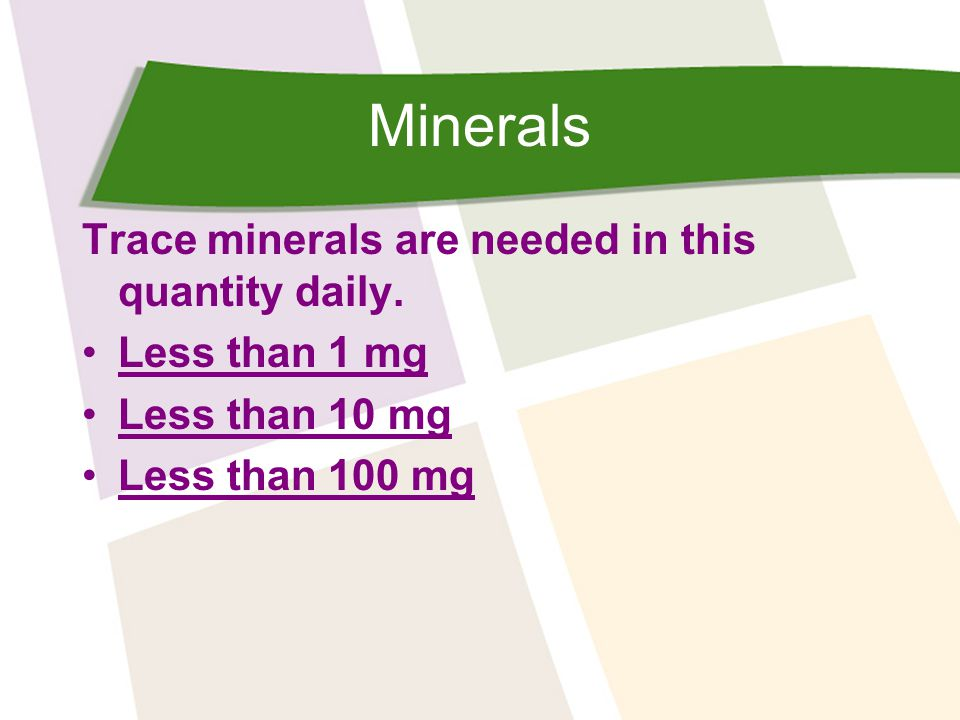 Minerals Trace minerals are needed in this quantity daily.
