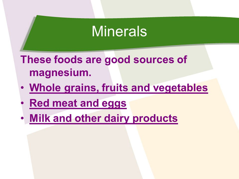 Minerals These foods are good sources of magnesium.