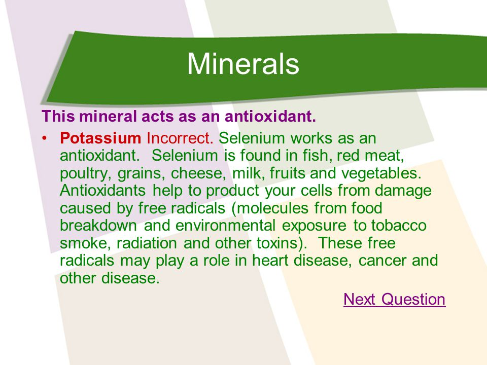Minerals This mineral acts as an antioxidant. Potassium Incorrect.