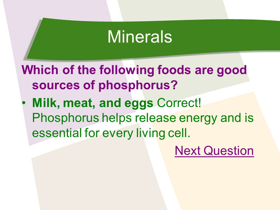Minerals Which of the following foods are good sources of phosphorus.