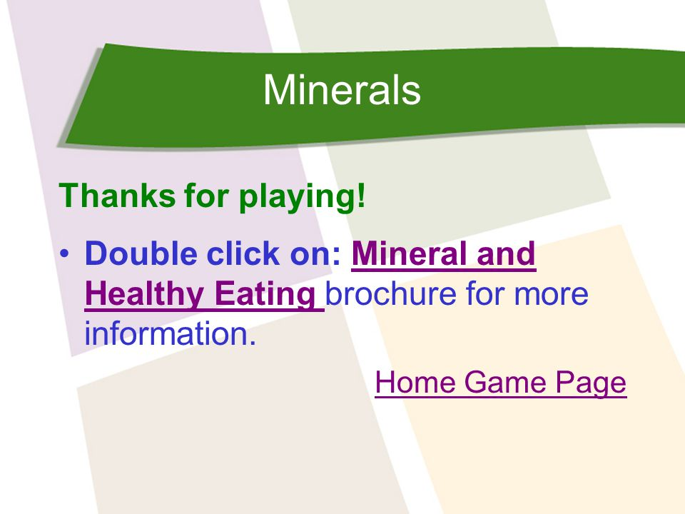 Minerals Thanks for playing.