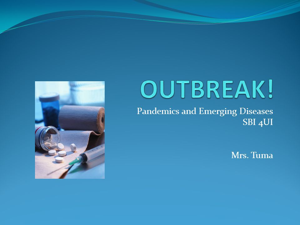 Pandemics and Emerging Diseases SBI 4UI Mrs. Tuma