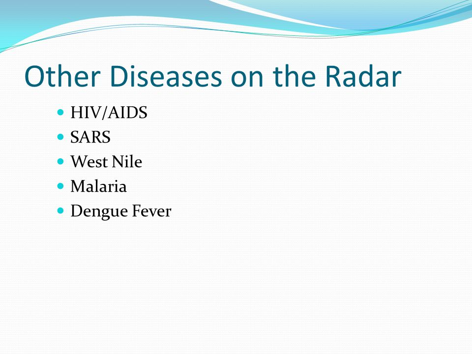 Other Diseases on the Radar HIV/AIDS SARS West Nile Malaria Dengue Fever