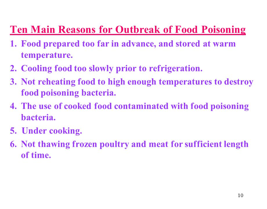 10 Ten Main Reasons for Outbreak of Food Poisoning 1.Food prepared too far in advance, and stored at warm temperature.