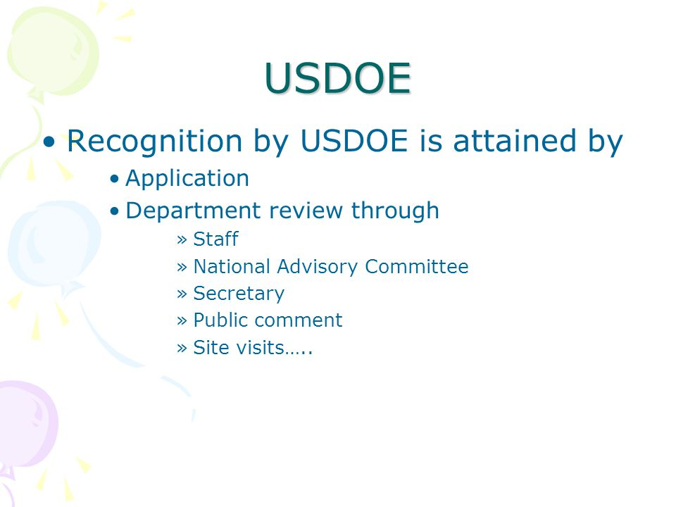 USDOE Recognition by USDOE is attained by Application Department review through »Staff »National Advisory Committee »Secretary »Public comment »Site visits…..