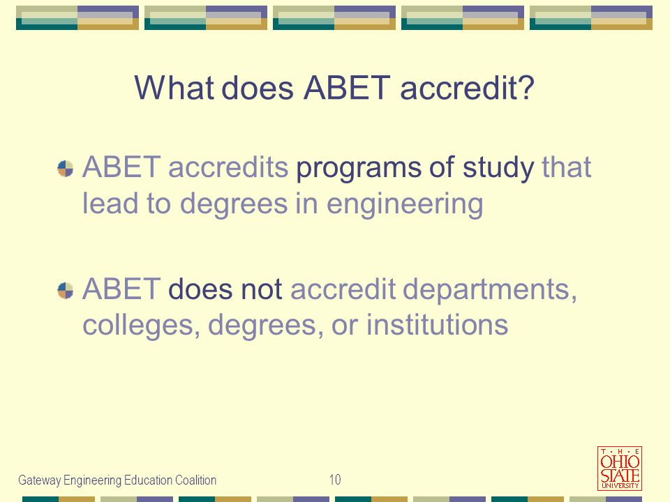 Gateway Engineering Education Coalition10 What does ABET accredit.