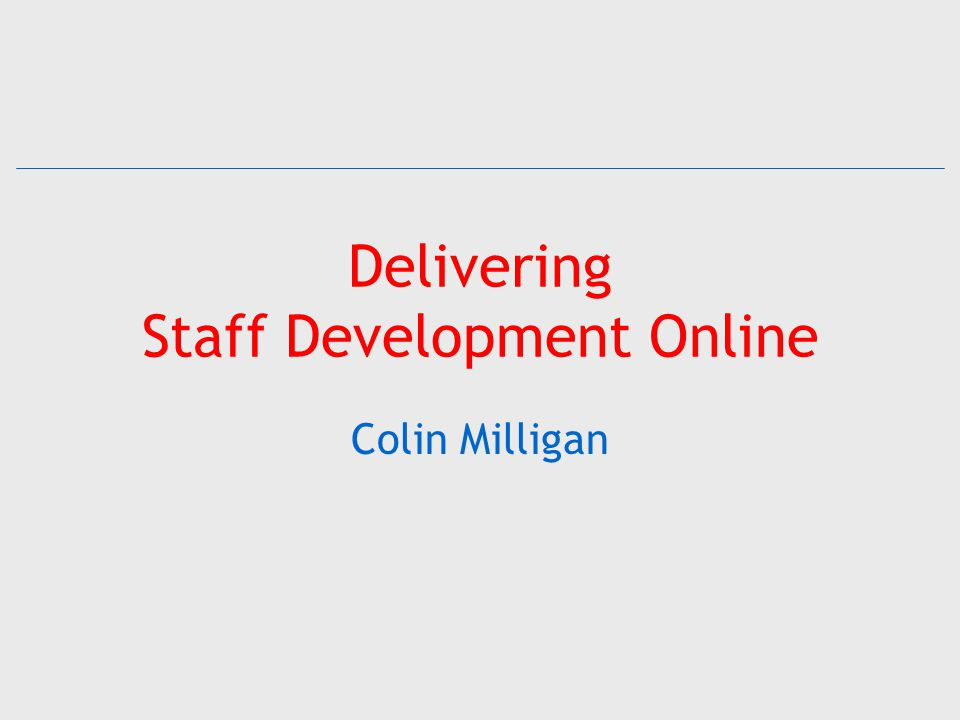 Delivering Staff Development Online Colin Milligan