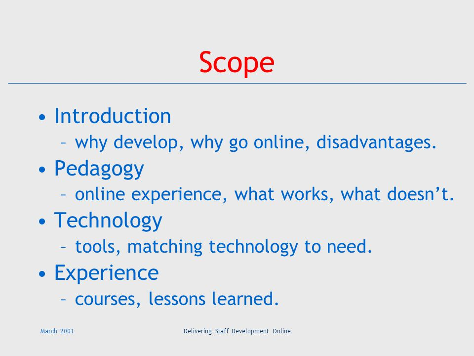 March 2001Delivering Staff Development Online Scope Introduction –why develop, why go online, disadvantages.