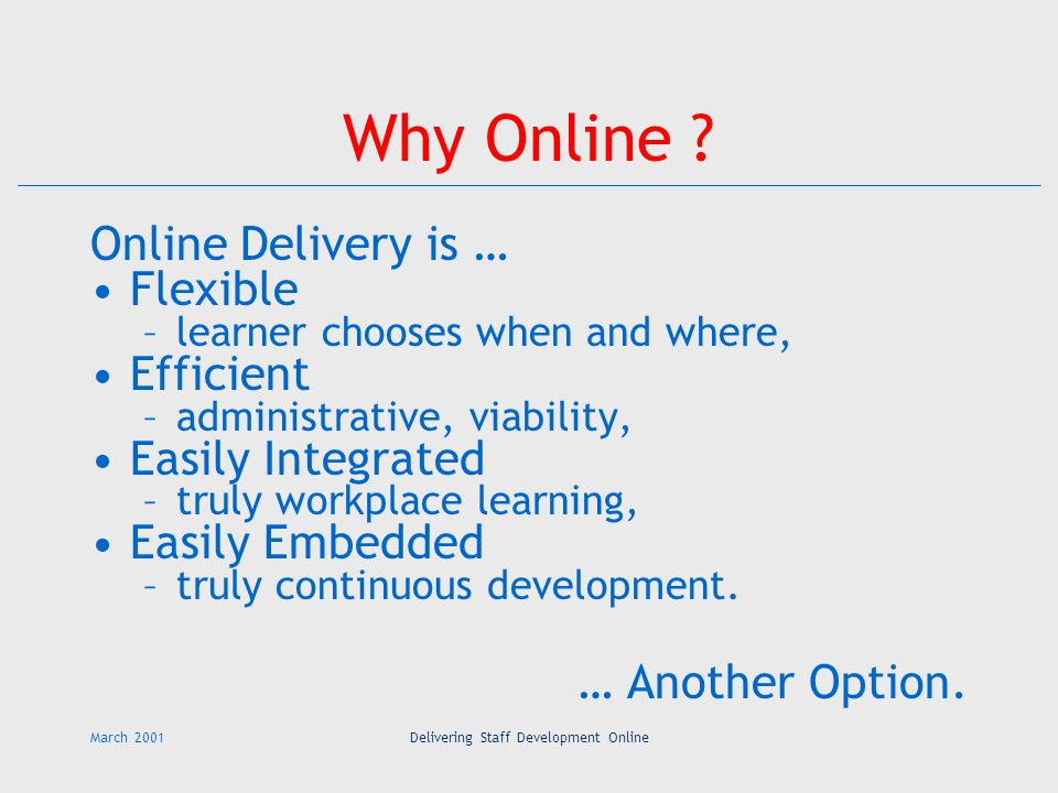 March 2001Delivering Staff Development Online Why Online .