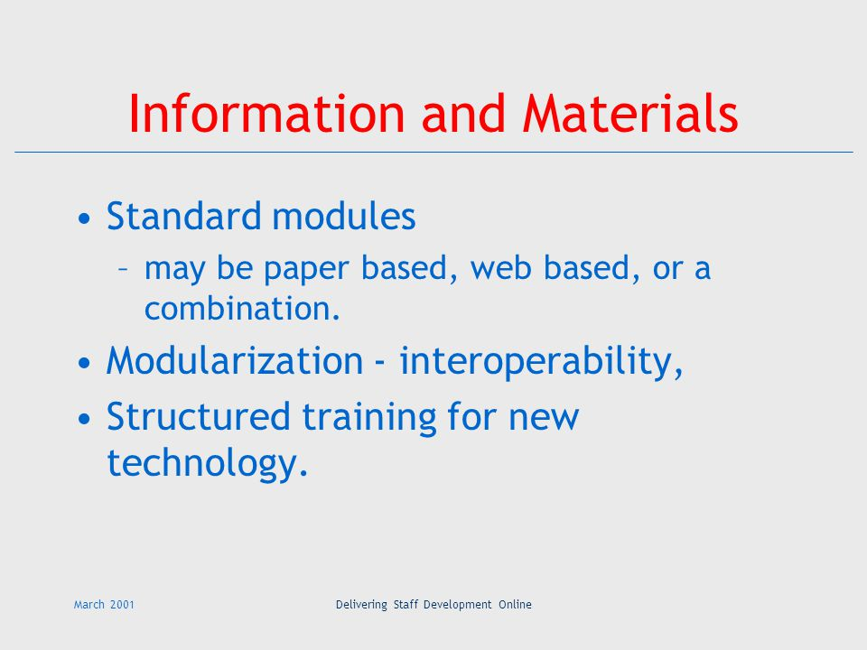 March 2001Delivering Staff Development Online Information and Materials Standard modules –may be paper based, web based, or a combination.