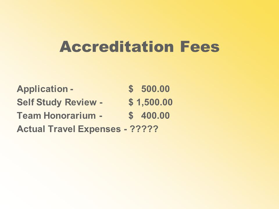 Accreditation Fees Application - $ Self Study Review - $ 1, Team Honorarium - $ Actual Travel Expenses -