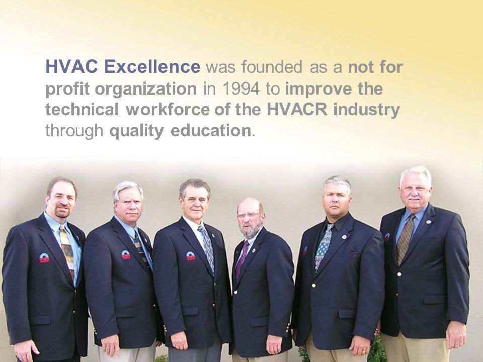 HVAC Excellence was founded as a not for profit organization in 1994 to improve the technical workforce of the HVACR industry through quality education.