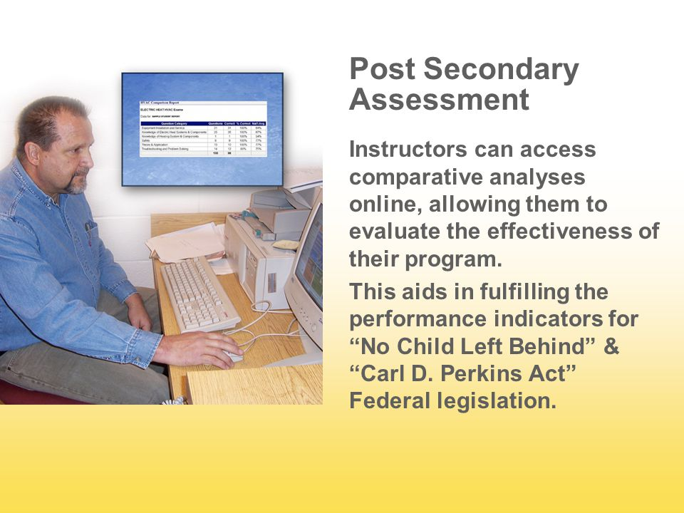 Post Secondary Assessment Instructors can access comparative analyses online, allowing them to evaluate the effectiveness of their program.