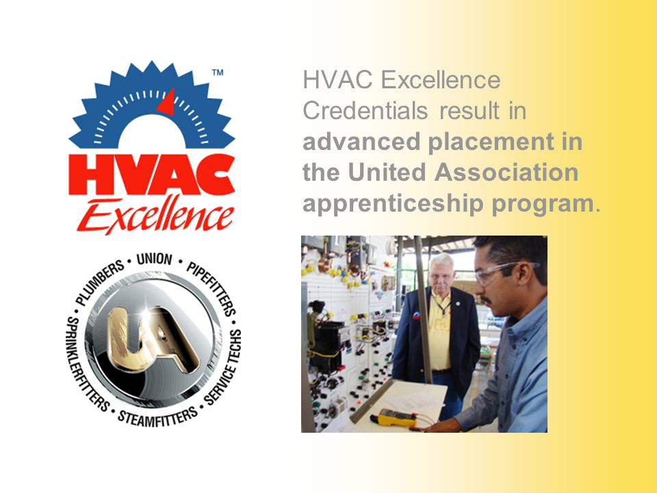 HVAC Excellence Credentials result in advanced placement in the United Association apprenticeship program.